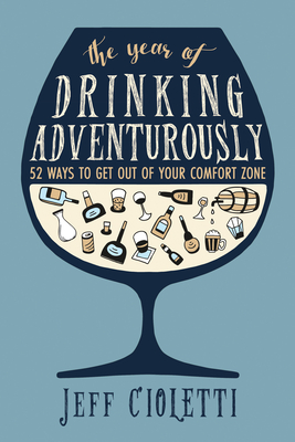 The Year of Drinking Adventurously: 52 Ways to Get Out of Your Comfort Zone Cover Image