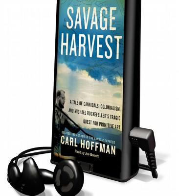 Savage Harvest: A Tale of Cannibals, Colonialism and Michael Rockefeller's Tragic Quest for Primitive Art Cover Image