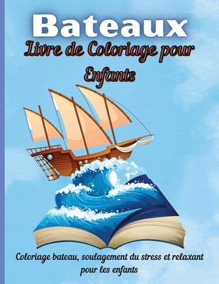 Bateaux Livre de Coloriage pour Enfants: Livre de coloriage de bateau pour enfants et enfants Le livre comprend des images de bateau originales dessin Cover Image