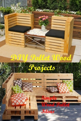 DIY Pallet Wood Projects: Simple Wood Pallet Ideas: Make Your Own Pallet Cover Image