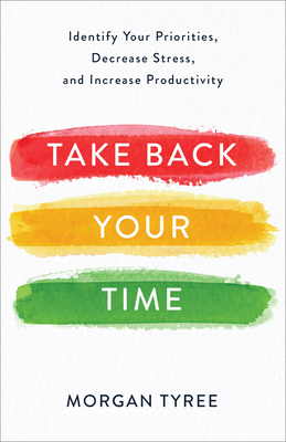 Take Back Your Time: Identify Your Priorities, Decrease Stress, and Increase Productivity Cover Image