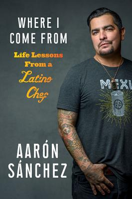 Where I Come From: Life Lessons from a Latino Chef Cover Image