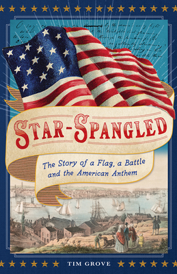 Star-Spangled: The Story of a Flag, a Battle, and the American Anthem Cover Image