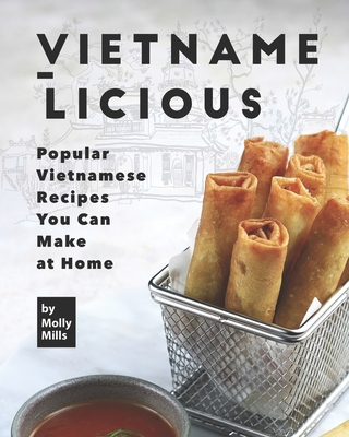 Vietname-Licious: Popular Vietnamese Recipes You Can Make at Home Cover Image