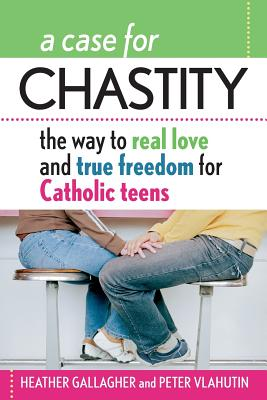 A Case for Chastity: The Way to Real Love and True Freedom for Catholic Teens; An A to Z Guide Cover Image