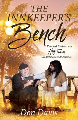 The Innkeeper's Bench: Revised Edition Plus HIS TOWN A Short Play about Christmas Cover Image