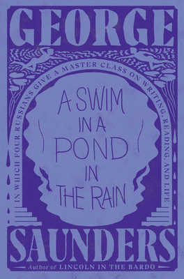 A Swim in a Pond in the Rain: In Which Four Russians Give a Master Class on Writing, Reading, and Life Cover Image