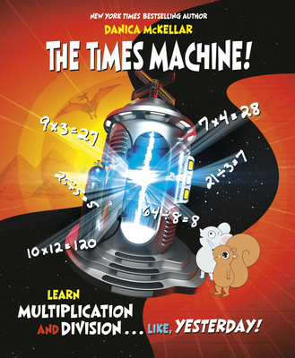 The Times Machine!: Learn Multiplication and Division. . . Like, Yesterday! Cover Image