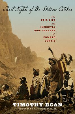 Short Nights of the Shadow Catcher: The Epic Life and Immortal Photographs of Edward Curtis (Hardcover) By Timothy Egan