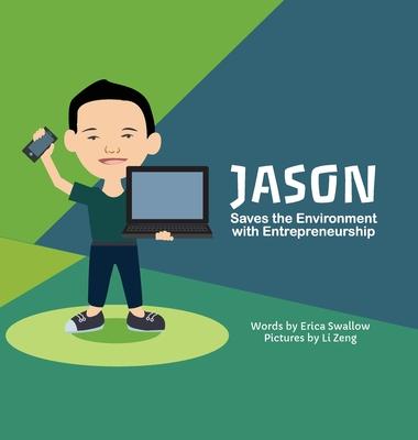 Cover for Jason Saves the Environment with Entrepreneurship (Entrepreneur Kid)