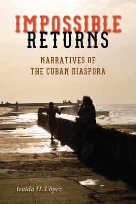 Impossible Returns: Narratives of the Cuban Diaspora Cover Image