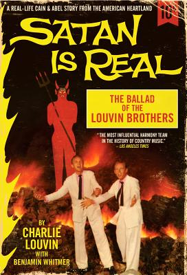 Satan Is Real: The Ballad of the Louvin Brothers (Hardcover) By Charlie Louvin, Benjamin Whitmer