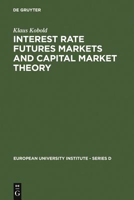 Interest Rate Futures Markets and Capital Market Theory: Theoretical Concepts and Empirical Evidence (European University Institute - Series D #1) Cover Image