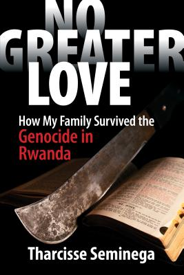 No Greater Love: How My Family Survived the Genocide in Rwanda Cover Image