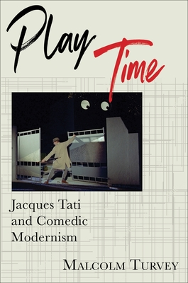 Play Time: Jacques Tati and Comedic Modernism (Film and Culture) Cover Image