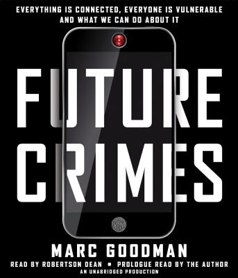 Future Crimes: Everything Is Connected, Everyone Is Vulnerable and What We Can Do About It Cover Image