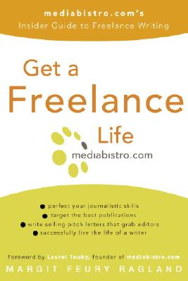 Get a Freelance Life: Mediabistro.Com's Insider Guide to Freelance Writing Cover Image