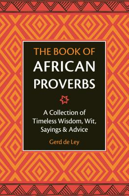 The Book of African Proverbs: A Collection of Timeless Wisdom, Wit, Sayings & Advice Cover Image