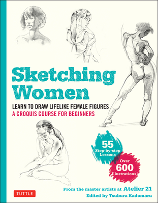 Sketching Women: Learn to Draw Lifelike Female Figures, a Complete Course for Beginners - Over 600 Illustrations Cover Image