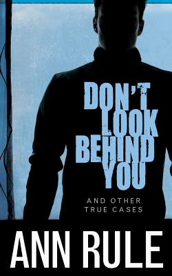 Don't Look Behind You: And Other True Cases (Ann Rule's Crime Files #15) Cover Image