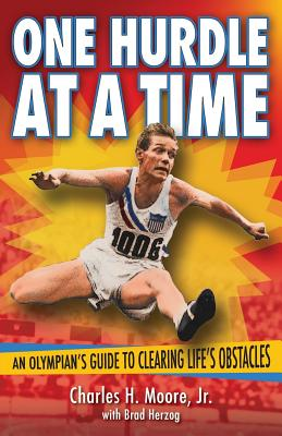 One Hurdle at a Time: An Olympian's Guide to Clearing Life's Obstacles Cover Image