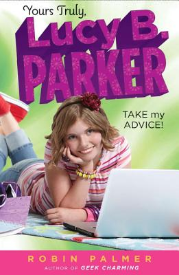 Yours Truly, Lucy B. Parker: Take My Advice: Book 4 Cover Image