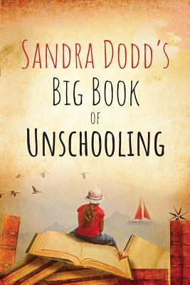 Sandra Dodd's Big Book of Unschooling Cover Image