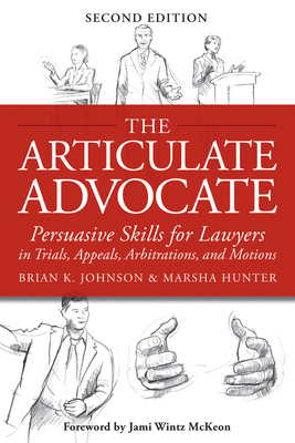 The Articulate Advocate: Persuasive Skills for Lawyers in Trials, Appeals, Arbitrations, and Motions Cover Image