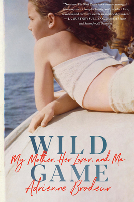 Wild Game: My Mother, Her Lover, and Me Cover Image