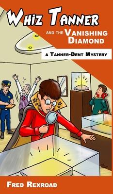 Cover for Whiz Tanner and the Vanishing Diamond (Tanner-Dent Mysteries #2)