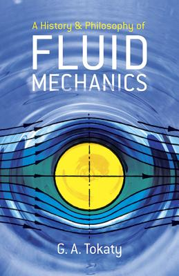 A History and Philosophy of Fluid Mechanics (Dover Civil and Mechanical Engineering) Cover Image