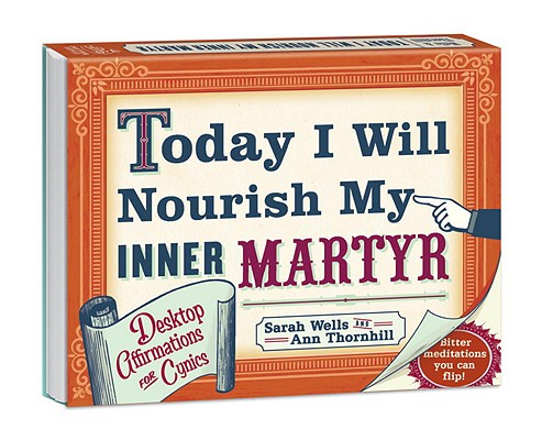 Today I Will Nourish My Inner Martyr Desktop Book Cover