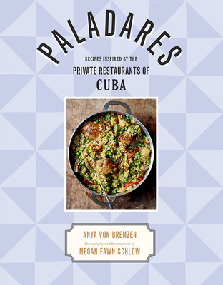 Paladares: Recipes Inspired by the Private Restaurants of Cuba Cover Image