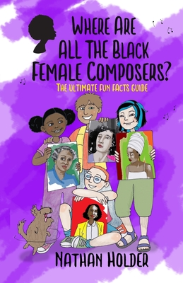Where Are All The Black Female Composers?: The Ultimate Fun Facts Guide Cover Image
