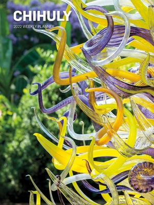 Chihuly 2022 Weekly Planner Calendar Cover Image