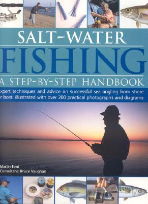 Salt-Water Fishing: A Step-By-Step Handbook: Expert Techniques and Advice on Successful Sea Angling from Shore or Boat, Illustra Cover Image