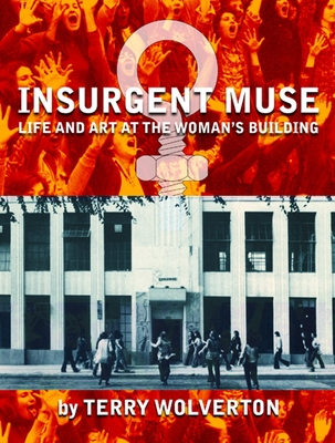 Insurgent Muse: Life and Art at the Woman's Building Cover Image