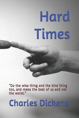 Hard Times: Do the wise thing and the kind thing too, and make the best of us and not the worst. Cover Image