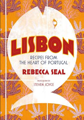 Lisbon: Recipes from Portugal's Beautiful Southern Region Cover Image