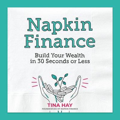 Napkin Finance: Build Your Wealth in 30 Seconds or Less Cover Image