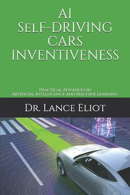AI Self-Driving Cars Inventiveness: Practical Advances in Artificial Intelligence and Machine Learning Cover Image