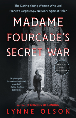 Madame Fourcade's Secret War: The Daring Young Woman Who Led France's Largest Spy Network Against Hitler Cover Image