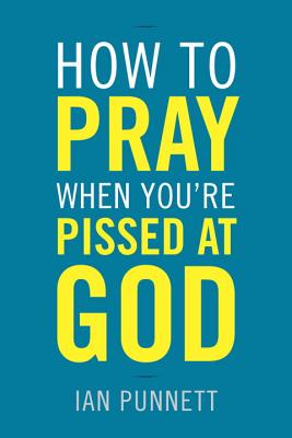 How to Pray When You're Pissed at God Cover