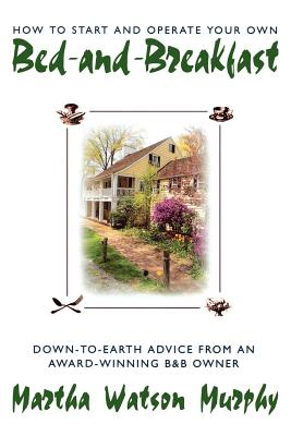 How to Start and Operate Your Own Bed-and-Breakfast: Down-To-Earth Advice from an Award-Winning B&B Owner Cover Image