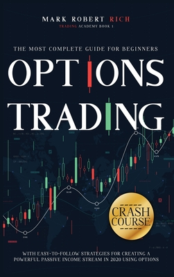 Options Trading Crash Course: The Most Complete Guide for Beginners with Easy-To-Follow Strategies for Creating a Powerful Passive Income Stream in Cover Image