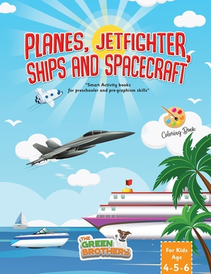 Planes JetFighters Ships and Spacecraft coloring book for kids age 4-5-6: Activity books for preschooler and pregraphism skills Cover Image