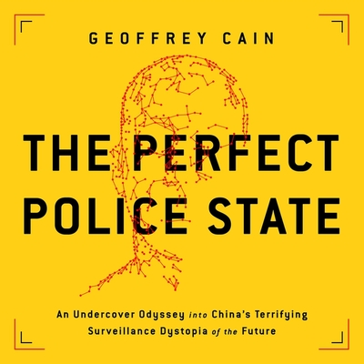 The Perfect Police State Lib/E: An Undercover Odyssey Into China's Terrifying Surveillance Dystopia of the Future Cover Image