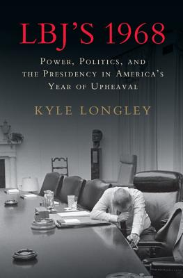 LBJ's 1968: Power, Politics, and the Presidency in America's Year of Upheaval Cover Image