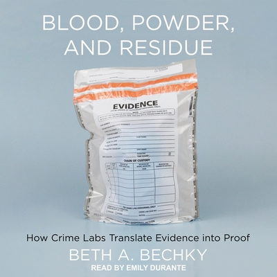Blood, Powder, and Residue Lib/E: How Crime Labs Translate Evidence Into Proof cover