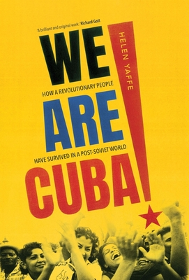 We Are Cuba!: How a Revolutionary People Have Survived in a Post-Soviet World Cover Image